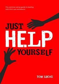 Just help yourself - the common sense guide to dealing with lifes ups and d