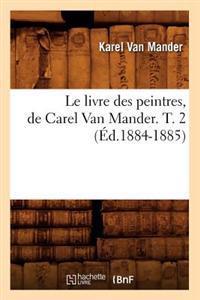 Le Livre Des Peintres, de Carel Van Mander. T. 2 (Ed.1884-1885)