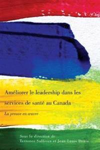 Ameliorer le leadership dans les services de sante au Canada