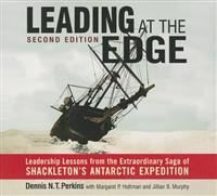 Leading at the Edge-Second Edition: Leadership Lessons from the Extraordinary Saga of Shackleton's Antarctic Expedition