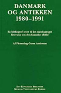 Danmark Og Antikken 1980-1991: En Bibliografi Over 12 Ars Danskproget Litteratur Om Den Klassiske Oldtid