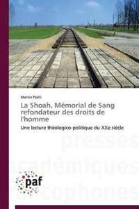 La Shoah, M morial de Sang Refondateur Des Droits de l'Homme