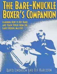 The Bare-Knuckle Boxer's Companion: Learning How to Hit Hard and Train Tough from the Early Boxing Masters