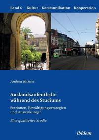 Auslandsaufenthalte Während Des Studiums - Stationen, Bewältigungsstrategien Und Auswirkungen. Eine Qualitative Studie