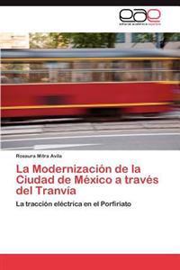 La Modernizacion de La Ciudad de Mexico a Traves del Tranvia