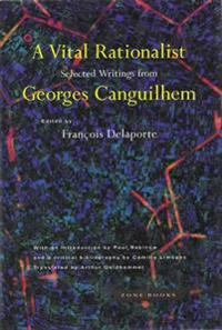 A Vital Rationalist - Selected Writings from Georges Canguilhem
