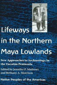 Lifeways in the Northern Maya Lowlands