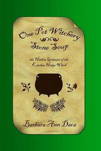 One Pot Witchery - Stone Soup: The Hidden Grimoire of the Kitchen Hedge Witch