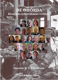 De ohörda : röster från nyliberalismens verklighet