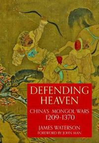 Defending Heaven: China's Mongol Wars, 1209-1370