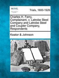 Charles H. Ferry, Complainant, V. Latrobe Steel Company and Latrobe Steel and Coupler Company, Respondents