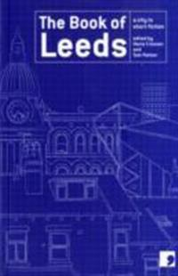 Book of Leeds: A City in Short Fiction