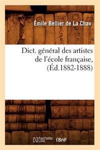 Dict. G�n�ral Des Artistes de l'�cole Fran�aise, (�d.1882-1888)