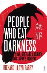 People who eat darkness - love, grief and a journey into japans shadows