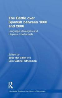 The Battle over Spanish Between 1800 and 2000