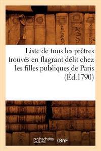 Liste de Tous Les Pretres Trouves En Flagrant Delit Chez Les Filles Publiques de Paris (Ed.1790)
