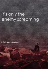 It's Only the Enemy Screaming