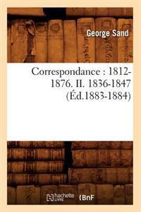 Correspondance: 1812-1876. II. 1836-1847 (�d.1883-1884)