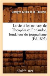 La Vie Et Les Oeuvres de Theophraste Renaudot, Fondateur Du Journalisme (Ed.1892)