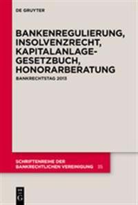 Bankenregulierung, Insolvenzrecht, Kapitalanlagegesetzbuch, Honorarberatung: Bankrechtstag 2013