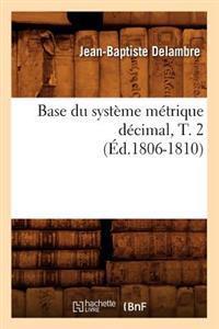 Base Du Syst�me M�trique D�cimal, T. 2 (�d.1806-1810)