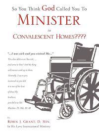So You Think God Called You to Minister in Convalescent Homes