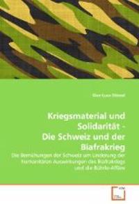 Kriegsmaterial Und Solidaritat - Die Schweiz Und Der Biafrakrieg