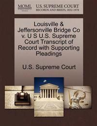 Louisville & Jeffersonville Bridge Co V. U S U.S. Supreme Court Transcript of Record with Supporting Pleadings
