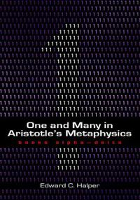 One and Many in Aristotle's Metaphysics: Books Alpha to Delta