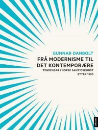 Frå modernisme til det kontemporære - Gunnar Danbolt | Ridgeroadrun.org