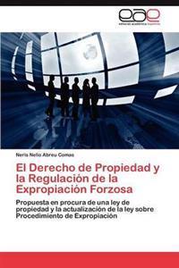 El Derecho de Propiedad y La Regulacion de La Expropiacion Forzosa