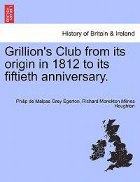 Grillion's Club from Its Origin in 1812 to Its Fiftieth Anniversary.
