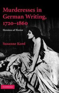 Murderesses in German Writing, 1720-1860