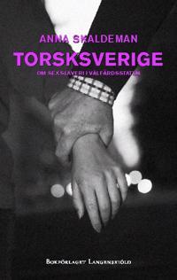 Torsksverige : om sexslaveri i välfärdsstaten