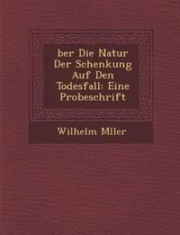 ¿ber Die Natur Der Schenkung Auf Den Todesfall: Eine Probeschrift