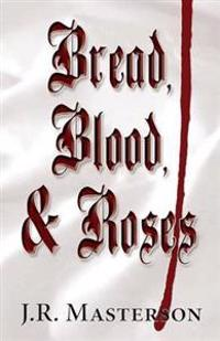 Bread, Blood, & Roses