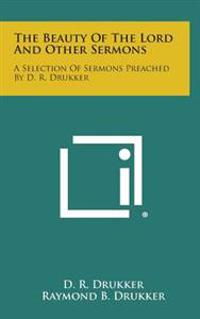 The Beauty of the Lord and Other Sermons: A Selection of Sermons Preached by D. R. Drukker