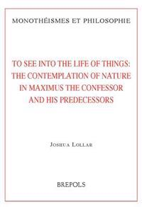 MON 18 To See into the Life of Things: The Contemplation of Nature in Maximus the Confessor and his Predecessors, J. Lollar: The Contemplation of Natu