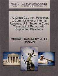 I. A. Dress Co., Inc., Petitioner, V. Commissioner of Internal Revenue. U.S. Supreme Court Transcript of Record with Supporting Pleadings
