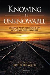 Knowing the Unknowable: Science and Religions on God and the Universe