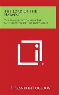 The Lord of the Harvest: The Manifestation and the Ministration of the Holy Spirit