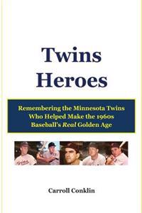 Twins Heroes: Remembering the Minnesota Twins Who Helped Make the 1960s Baseball's Real Golden Age
