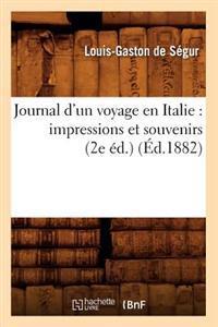 Journal d'Un Voyage En Italie: Impressions Et Souvenirs (2e �d.) (�d.1882)