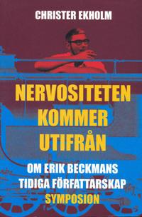 Nervositeten kommer utifrån : om Erik Beckmans tidiga författarskap