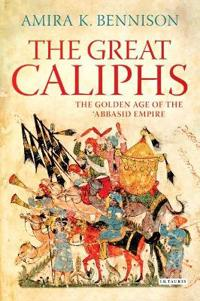 Great Caliphs: The Golden Age of the 'Abbasid Empire