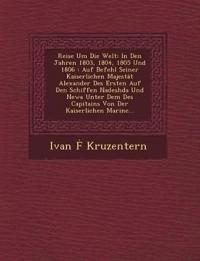 Reise Um Die Welt: In Den Jahren 1803, 1804, 1805 Und 1806 : Auf Befehl Seiner Kaiserlichen Majestät Alexander Des Ersten Auf Den Schiffen Nadeshda Un