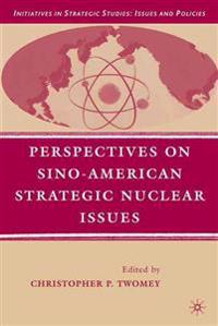 Perspectives on Sino-American Strategic Nuclear Issues