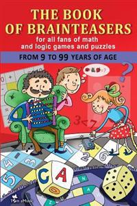 The Book of Brainteasers: For All Fans of Math and Logic Games and Puzzles