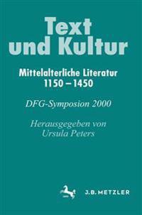 Text Und Kulturmittelalterliche Literatur 1150-1450: Dfg-Symposion 2000