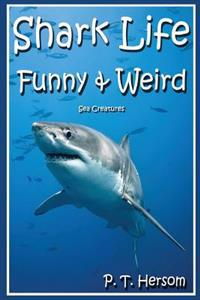 Shark Life Funny & Weird Sea Creatures: Learn with Amazing Photos and Fun Facts about Sharks and Sea Creatures